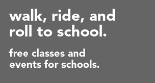 walk, ride, and roll to school. Free walking and biking classes for schools